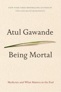 Being Mortal: Medicine and What Matters in the End by Atul Gawande